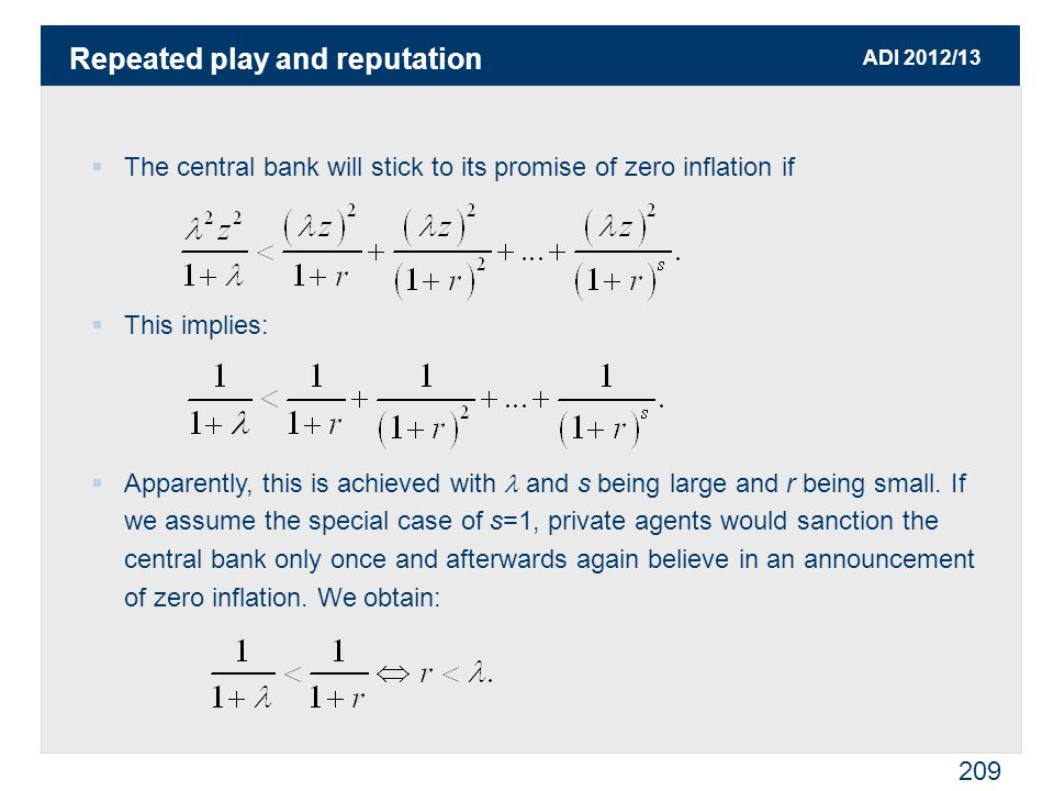 ADI 2012/13 209  The central bank will stick to its promise of zero inflation if  This implies:  Apparently, this is achieved with and s being large and r being small.