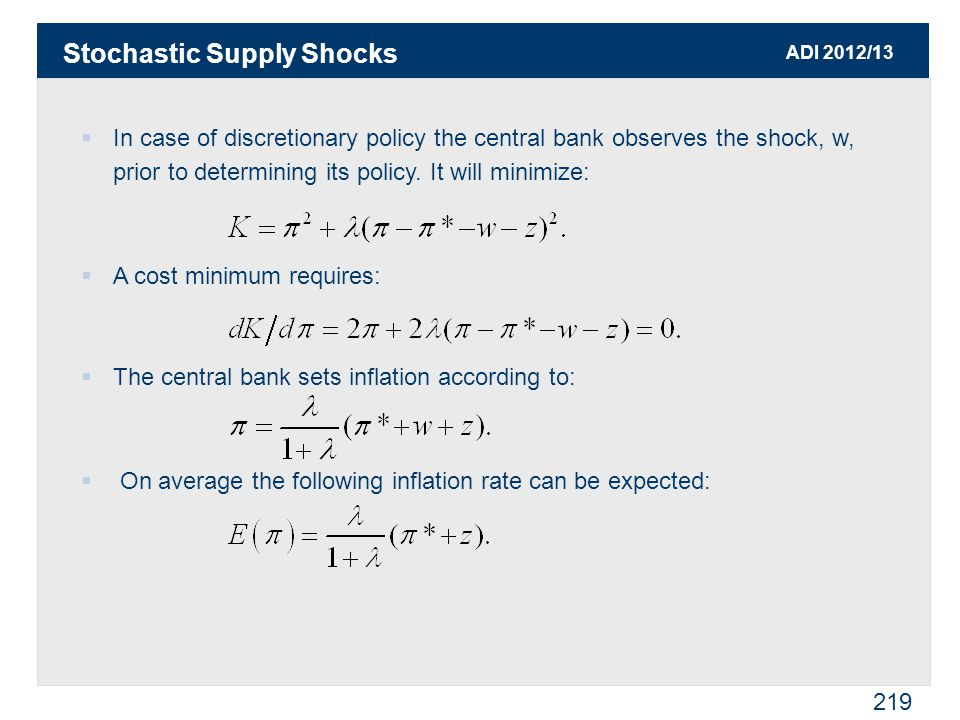 ADI 2012/13 219  In case of discretionary policy the central bank observes the shock, w, prior to determining its policy.