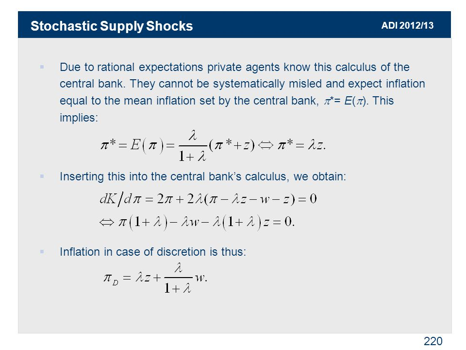 ADI 2012/13 220  Due to rational expectations private agents know this calculus of the central bank.