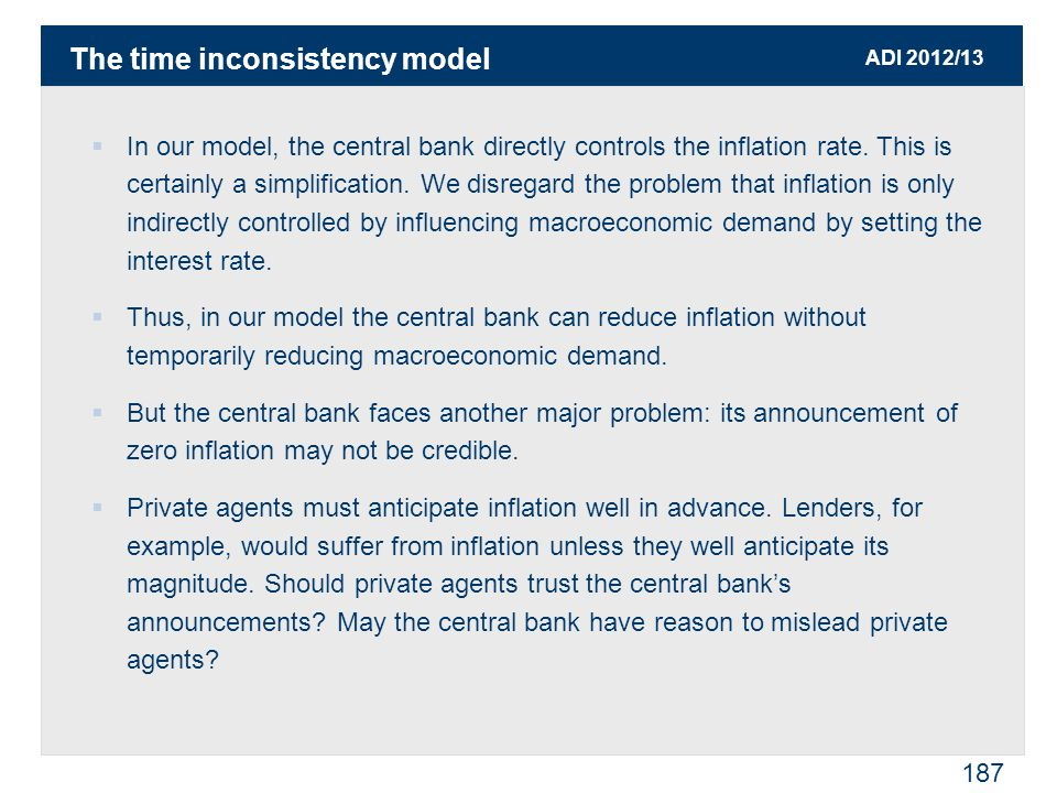 ADI 2012/13 187  In our model, the central bank directly controls the inflation rate.