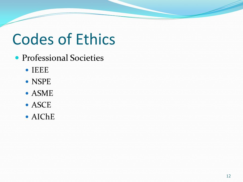 Codes of Ethics Professional Societies IEEE NSPE ASME ASCE AIChE 12
