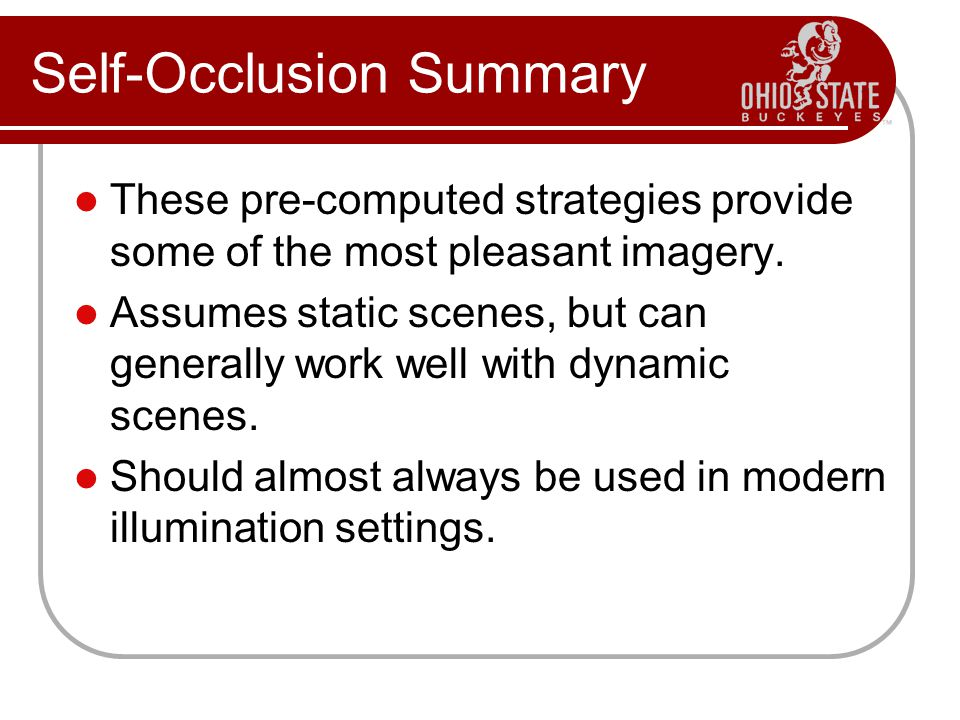 Self-Occlusion Summary These pre-computed strategies provide some of the most pleasant imagery.