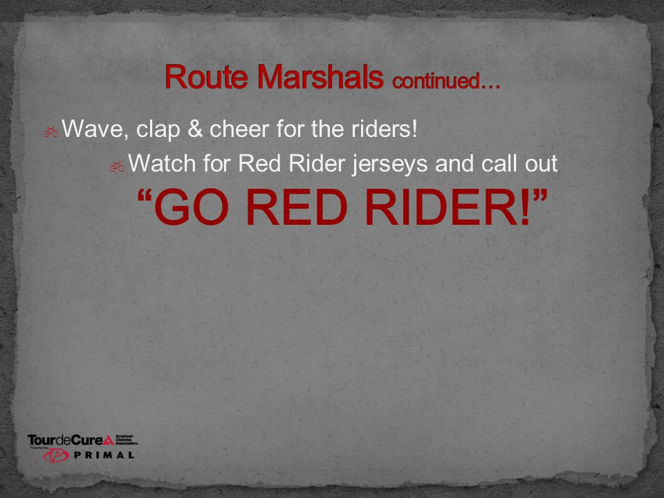 " Wave, clap & cheer for the riders!  Watch for Red Rider jerseys and call out ""GO RED RIDER!"""