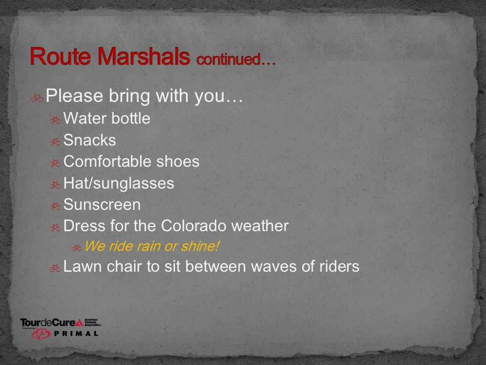  Please bring with you…  Water bottle  Snacks  Comfortable shoes  Hat/sunglasses  Sunscreen  Dress for the Colorado weather  We ride rain or s