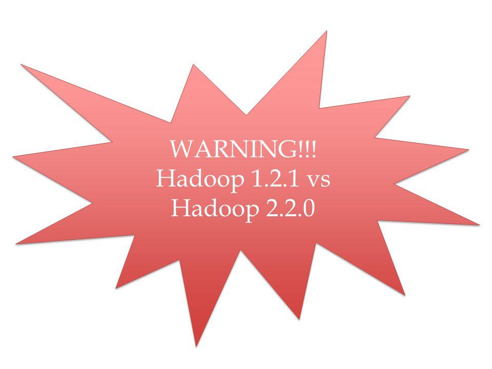 WARNING!!! Hadoop 1.2.1 vs Hadoop 2.2.0 WARNING!!! Hadoop 1.2.1 vs Hadoop 2.2.0