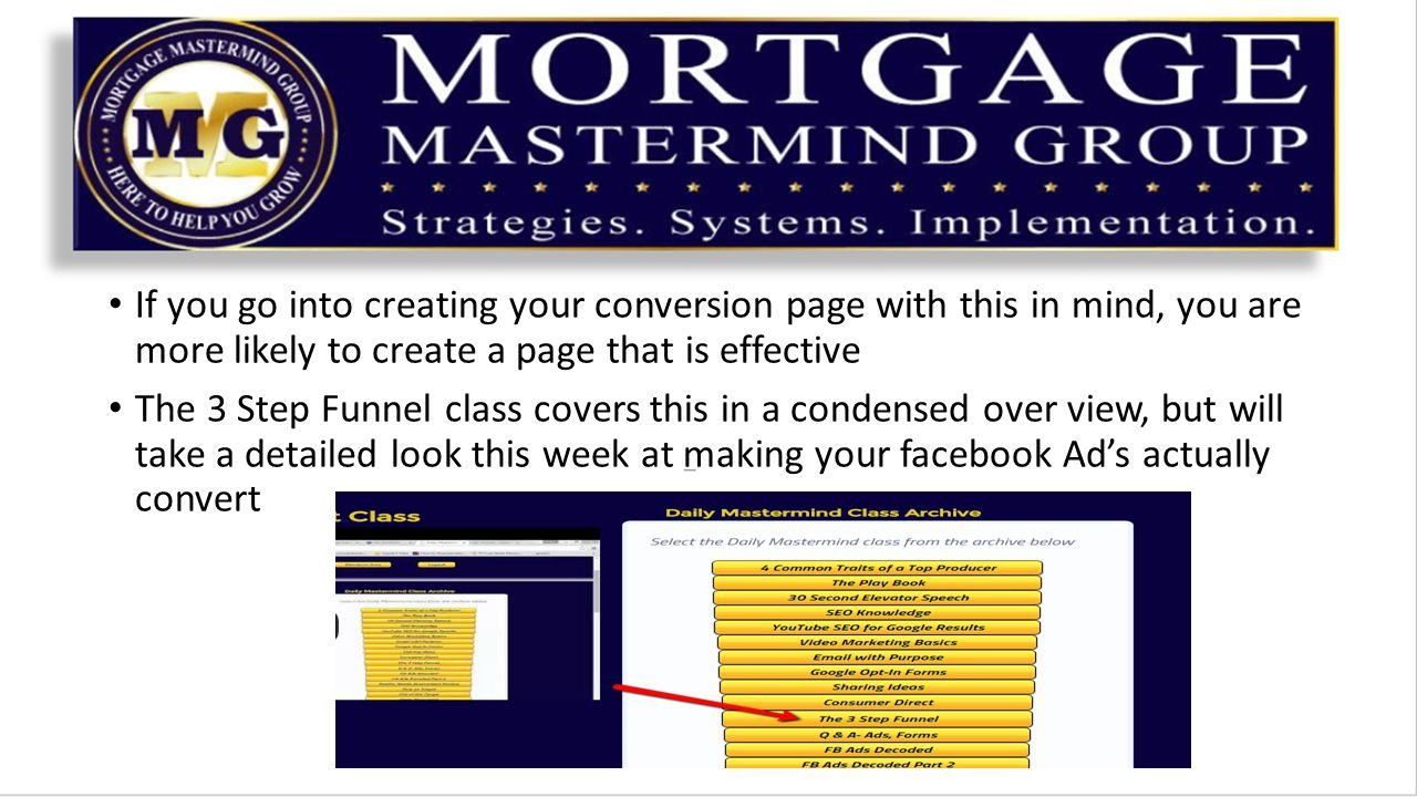 If you go into creating your conversion page with this in mind, you are more likely to create a page that is effective The 3 Step Funnel class covers this in a condensed over view, but will take a detailed look this week at making your facebook Ad's actually convert