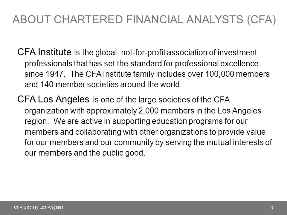 3 CFA Institute is the global, not-for-profit association of investment professionals that has set the standard for professional excellence since 1947