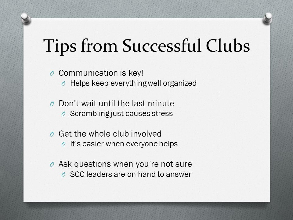 Tips from Successful Clubs O Communication is key.