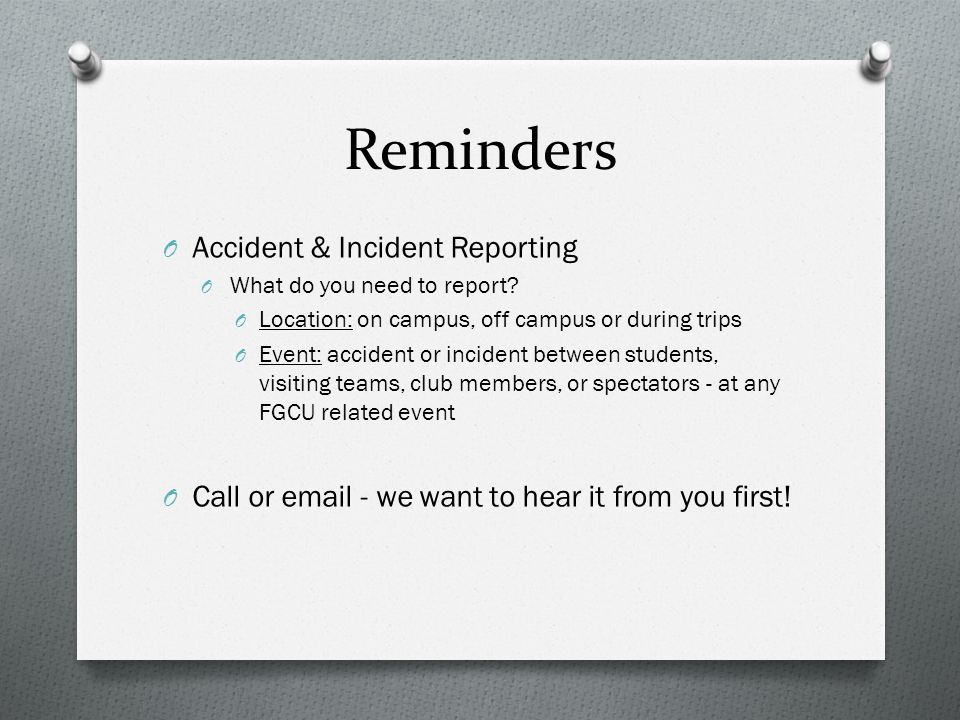 Reminders O Accident & Incident Reporting O What do you need to report.