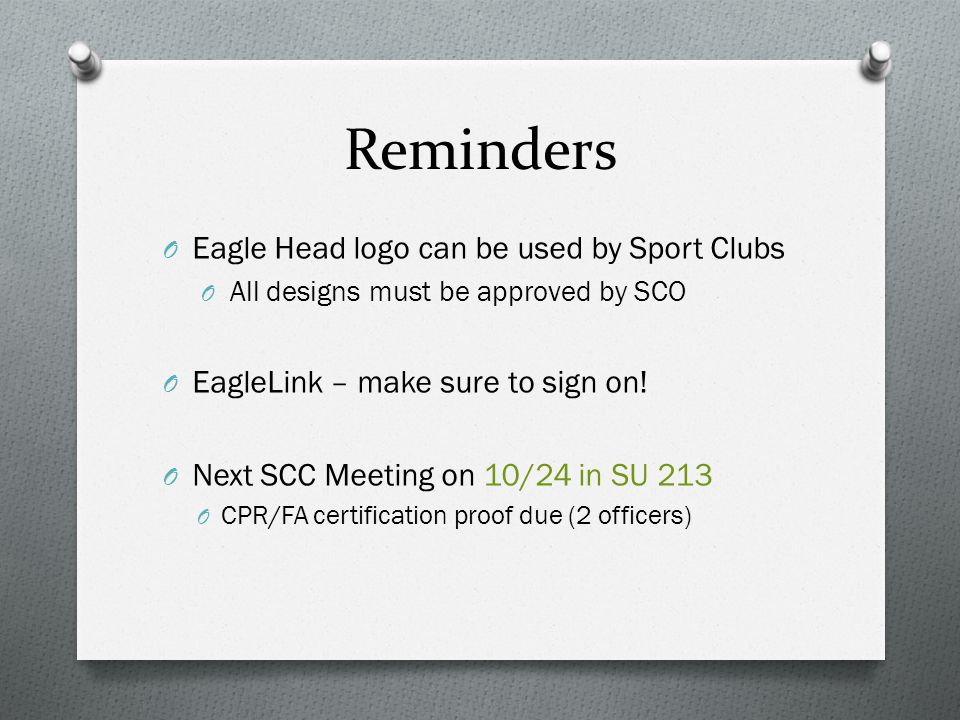 Reminders O Eagle Head logo can be used by Sport Clubs O All designs must be approved by SCO O EagleLink – make sure to sign on.
