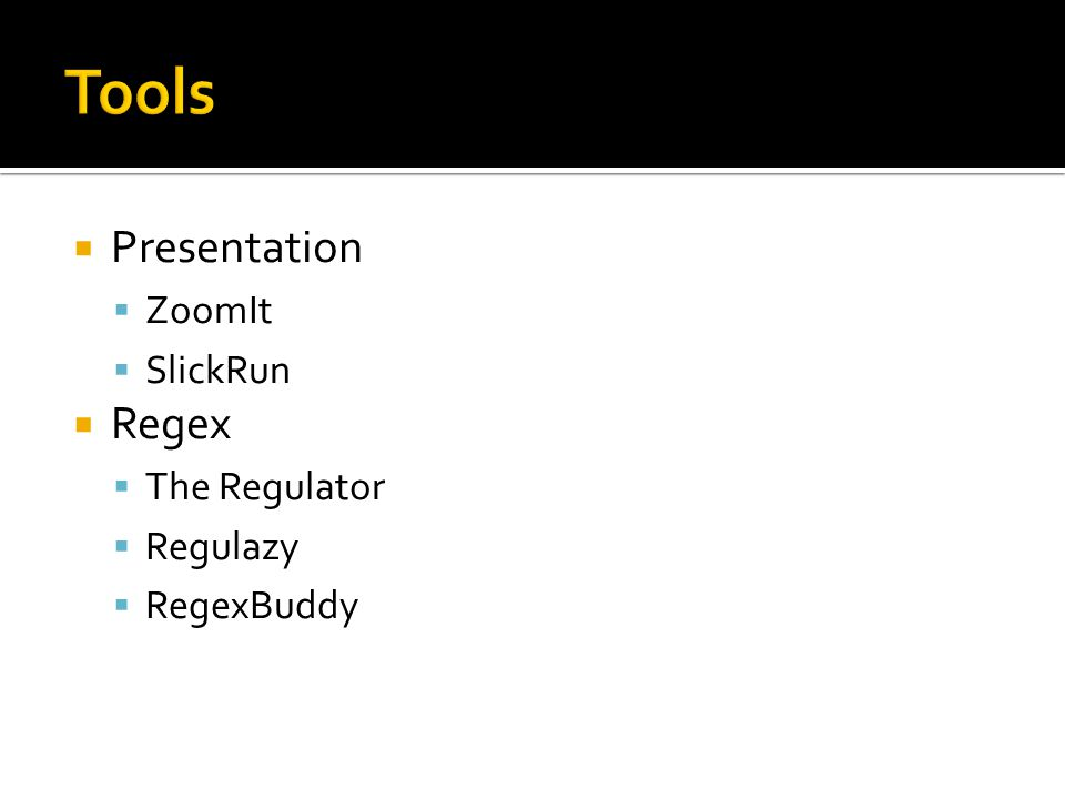  Presentation  ZoomIt  SlickRun  Regex  The Regulator  Regulazy  RegexBuddy