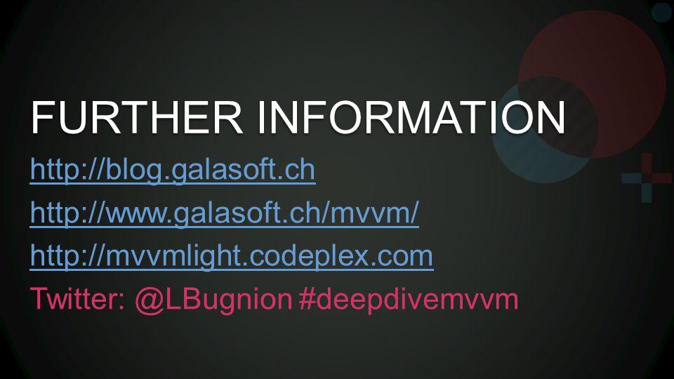 FURTHER INFORMATION http://blog.galasoft.ch http://www.galasoft.ch/mvvm/ http://mvvmlight.codeplex.com Twitter: @LBugnion #deepdivemvvm