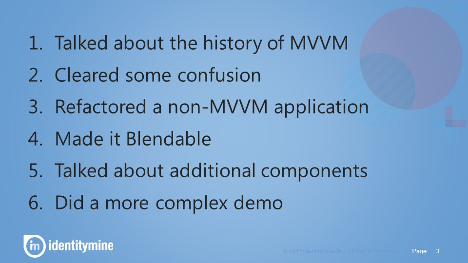 Page : 1.Talked about the history of MVVM 2.Cleared some confusion 3.Refactored a non-MVVM application 4.Made it Blendable 5.Talked about additional c