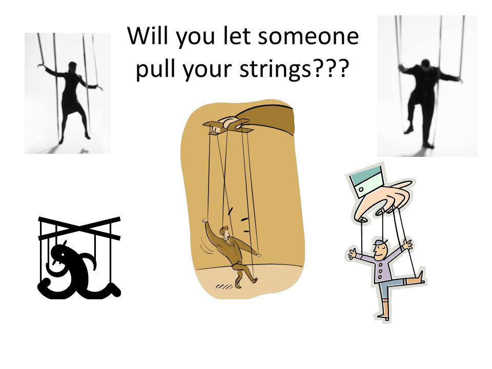 Will you let someone pull your strings