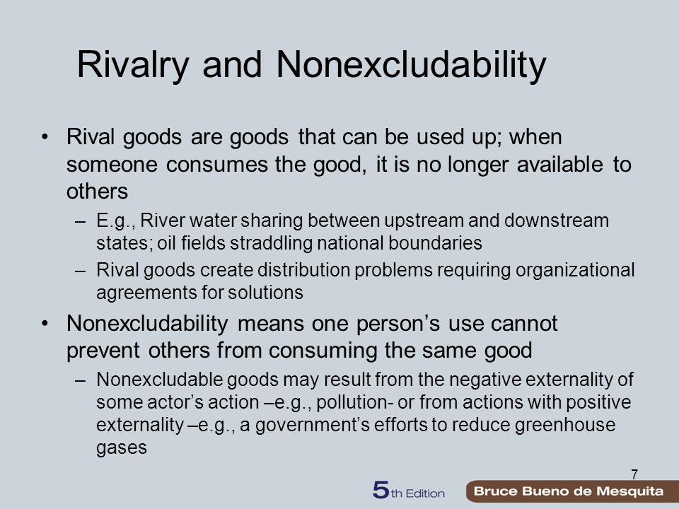 7 Rivalry and Nonexcludability Rival goods are goods that can be used up; when someone consumes the good, it is no longer available to others –E.g., R