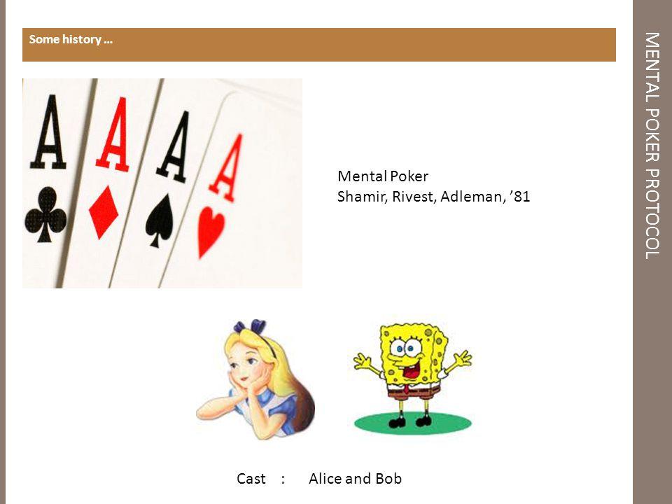 MENTAL POKER PROTOCOL Some history … Mental Poker Shamir, Rivest, Adleman, '81 Cast : Alice and Bob