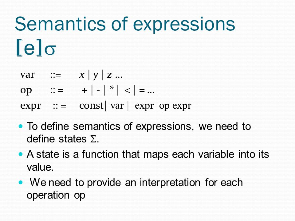 Semantics of expressions [ e ]  To define semantics of expressions, we need to define states .