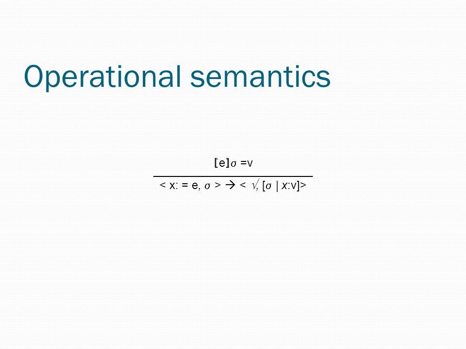 Operational semantics [ e ]  =v _________________________ 