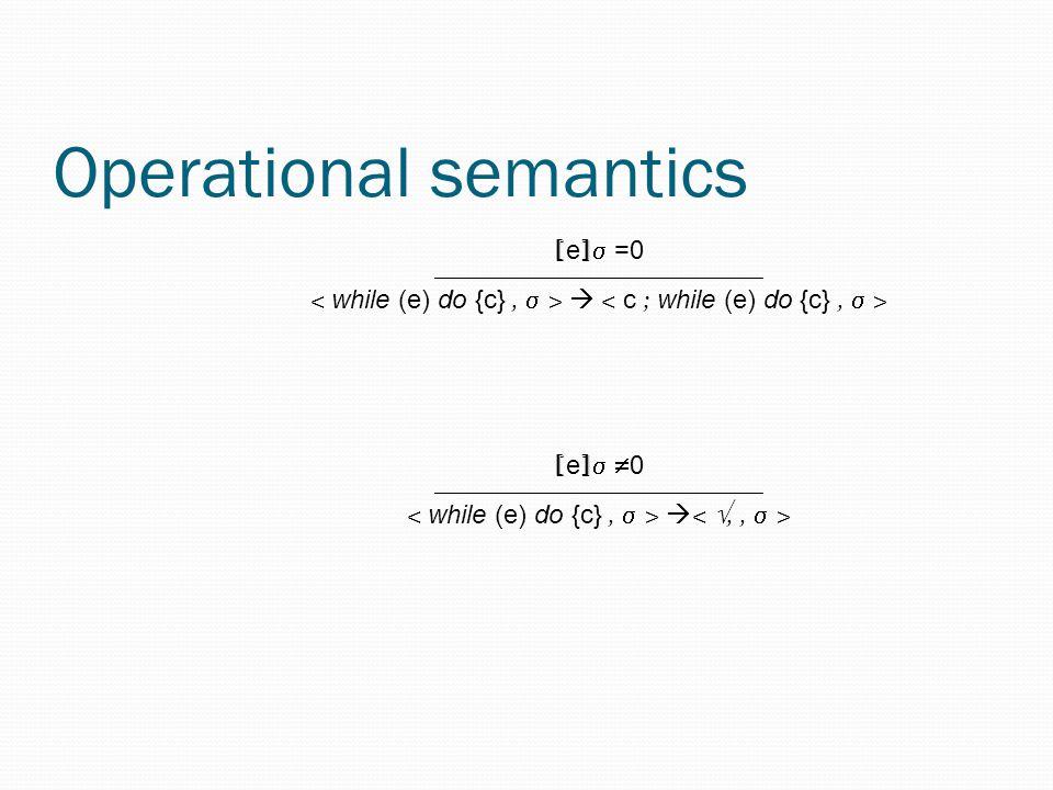 Operational semantics [ e ]  =0 _________________________  [ e ]   0 _________________________ 