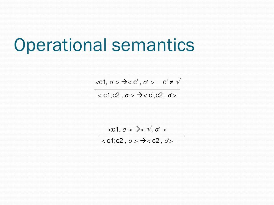 Operational semantics  c'   _________________________   _________________________ 