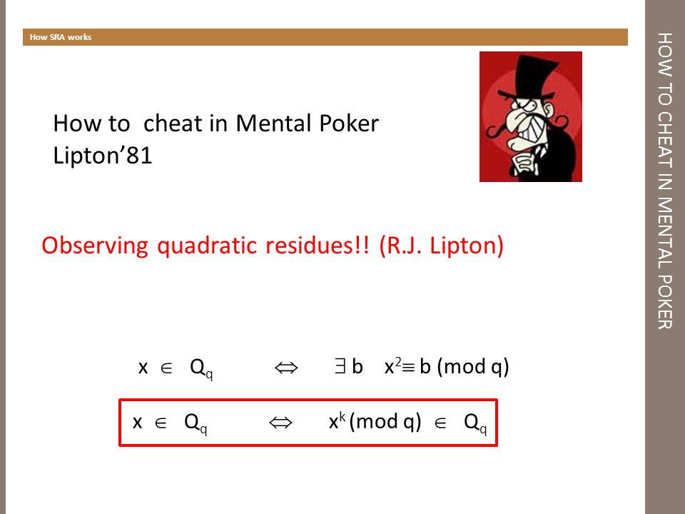 HOW TO CHEAT IN MENTAL POKER How SRA works Observing quadratic residues!.