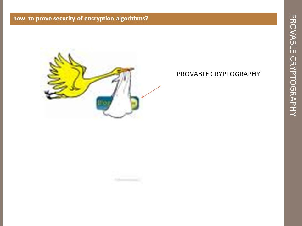 PROVABLE CRYPTOGRAPHY how to prove security of encryption algorithms PROVABLE CRYPTOGRAPHY