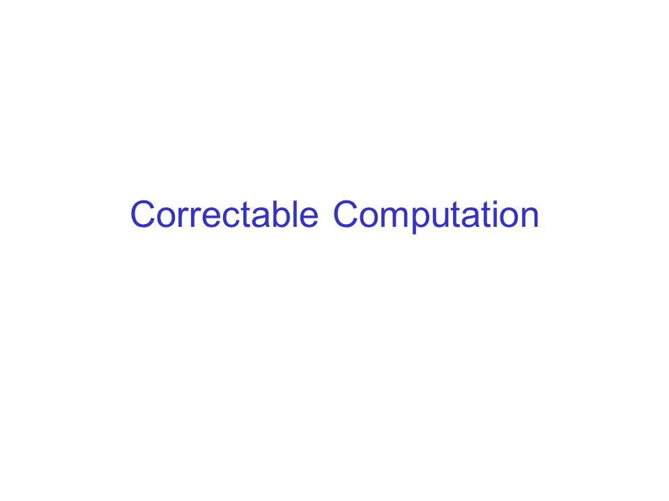 Correctable Computation