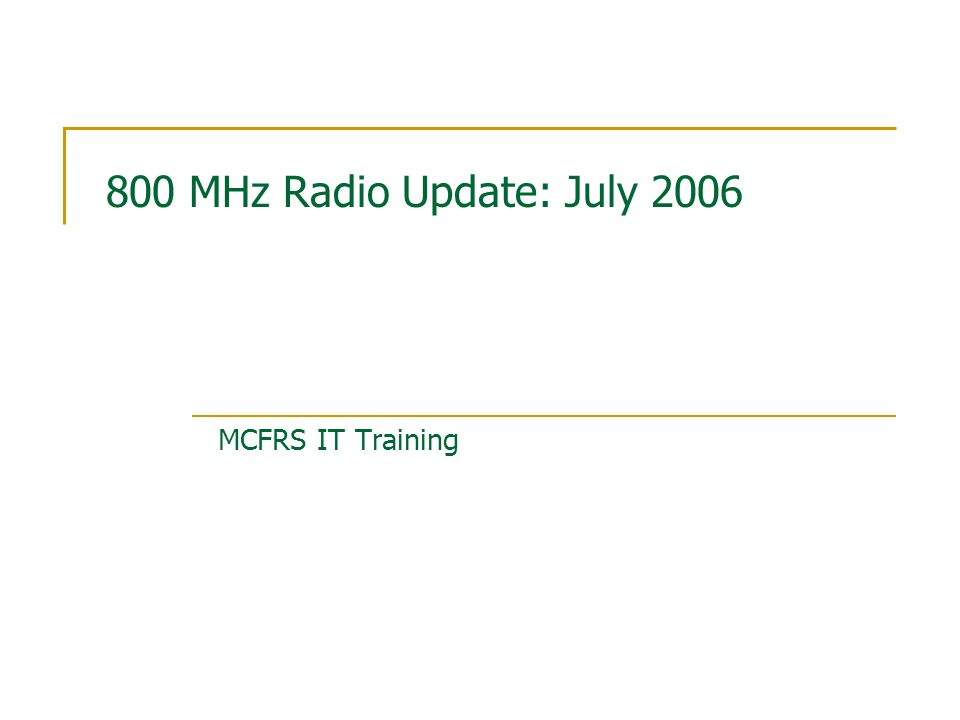 800 MHz Radio Update: July 2006 MCFRS IT Training