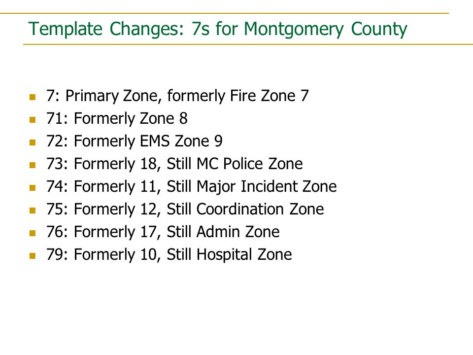 7: Primary Zone, formerly Fire Zone 7 71: Formerly Zone 8 72: Formerly EMS Zone 9 73: Formerly 18, Still MC Police Zone 74: Formerly 11, Still Major Incident Zone 75: Formerly 12, Still Coordination Zone 76: Formerly 17, Still Admin Zone 79: Formerly 10, Still Hospital Zone