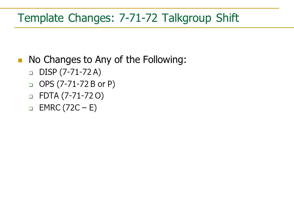 Template Changes: 7-71-72 Talkgroup Shift No Changes to Any of the Following:  DISP (7-71-72 A)  OPS (7-71-72 B or P)  FDTA (7-71-72 O)  EMRC (72C