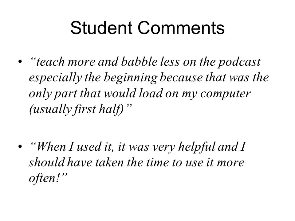 "Student Comments ""teach more and babble less on the podcast especially the beginning because that was the only part that would load on my computer (us"
