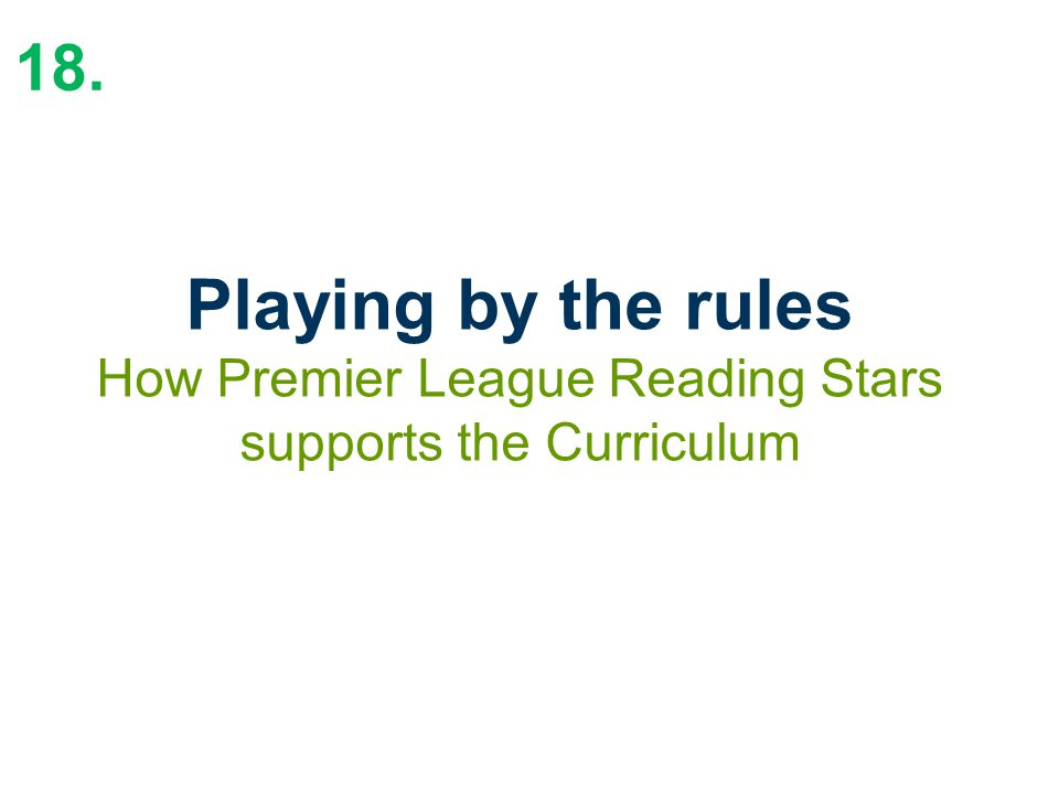 18. Playing by the rules How Premier League Reading Stars supports the Curriculum