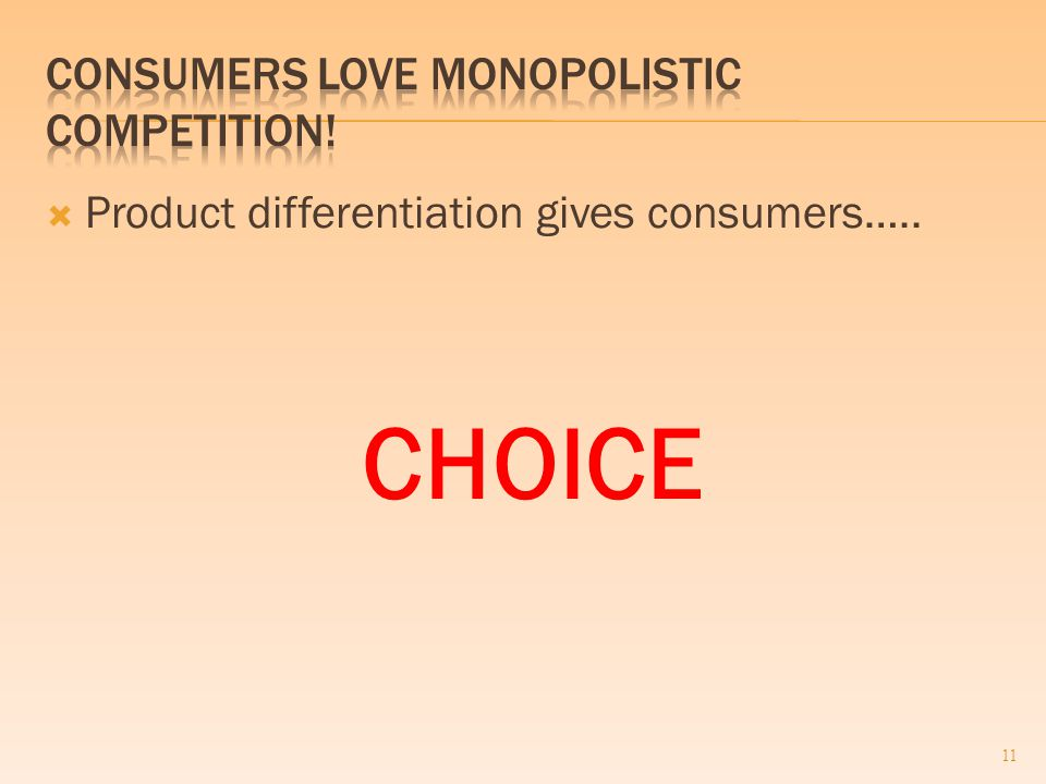  Product differentiation gives consumers….. CHOICE 11