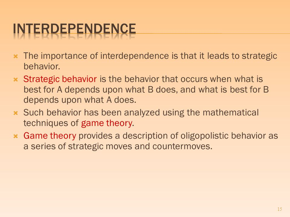  The importance of interdependence is that it leads to strategic behavior.