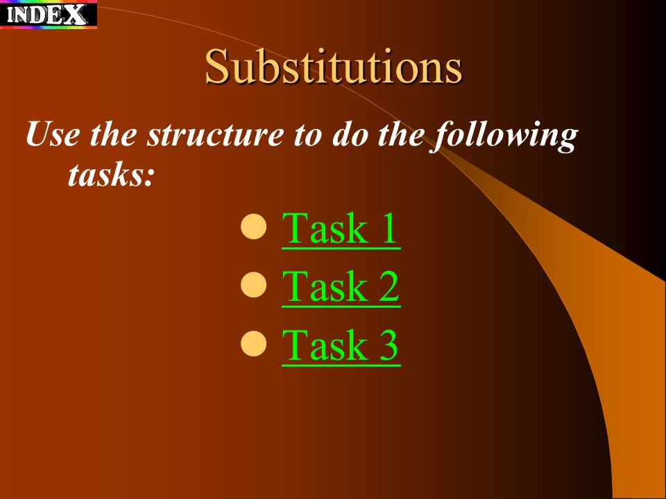 Substitutions Use the structure to do the following tasks: Task 1 Task 2 Task 3