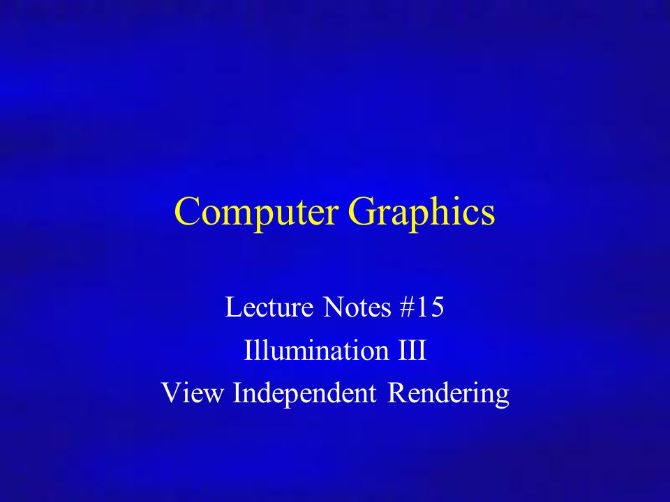 Computer Graphics In4/MSc Computer Graphics Lecture Notes #15 Illumination III View Independent Rendering