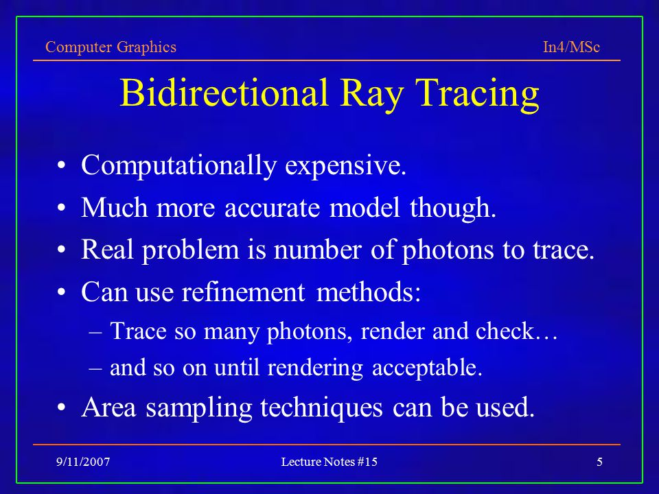 Computer Graphics In4/MSc 9/11/2007Lecture Notes #155 Bidirectional Ray Tracing Computationally expensive.