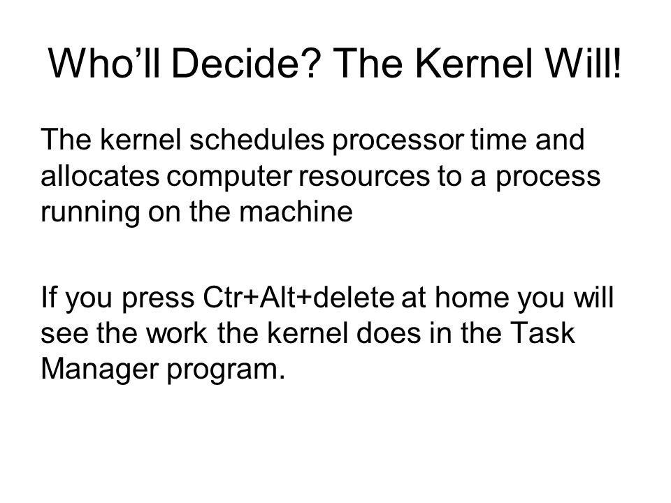 Who'll Decide. The Kernel Will.