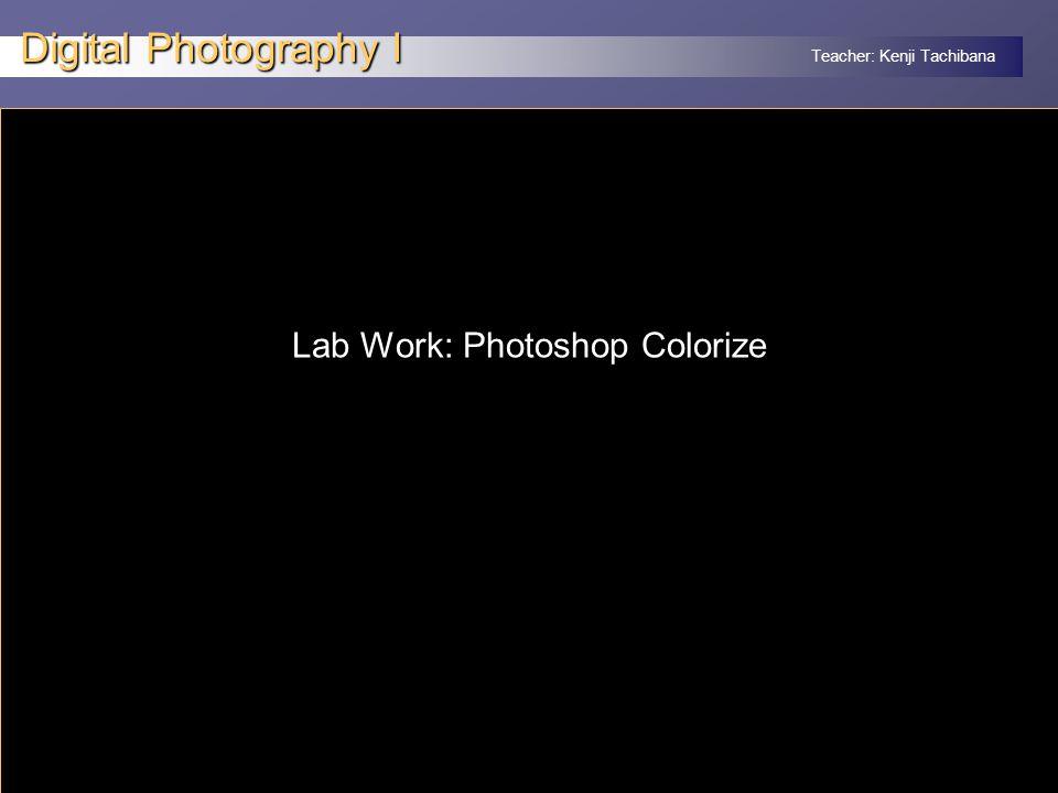 Teacher: Kenji Tachibana Digital Photography I x Lab Work: Photoshop Colorize