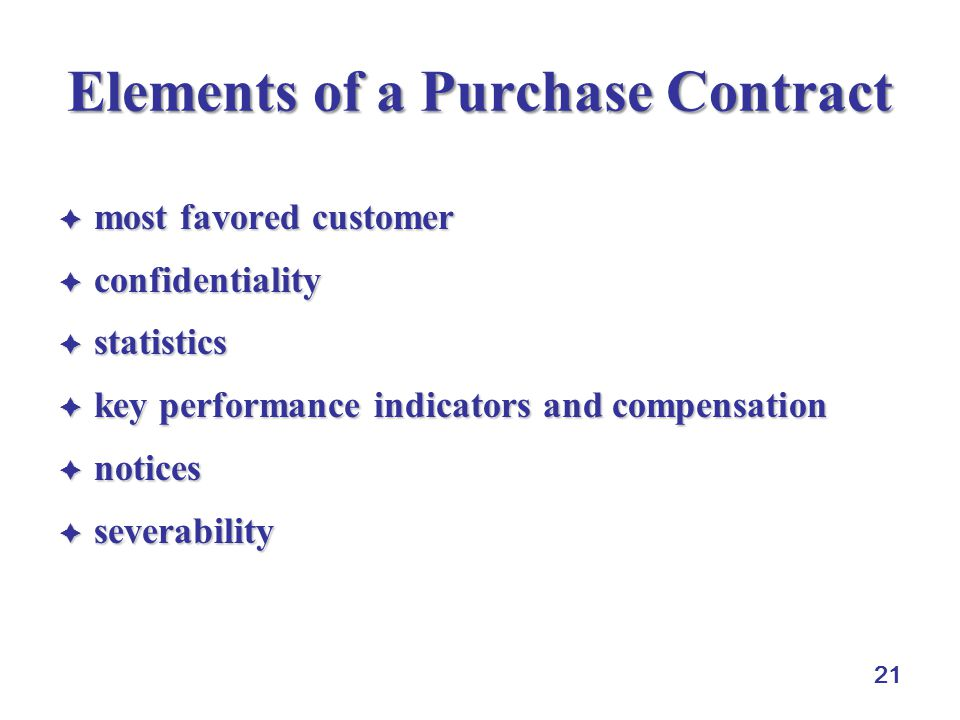 21 Elements of a Purchase Contract  most favored customer  confidentiality  statistics  key performance indicators and compensation  notices  severability
