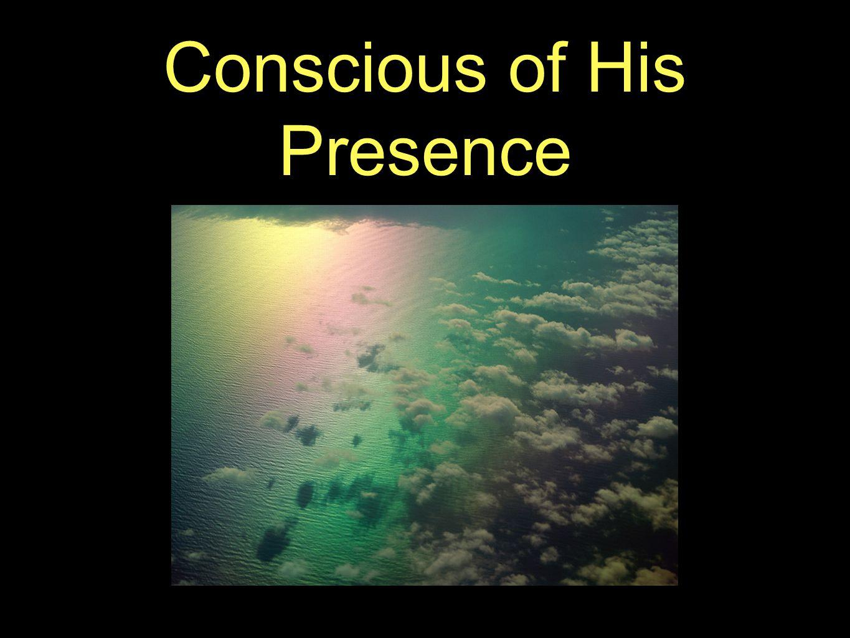Conscious of His Presence