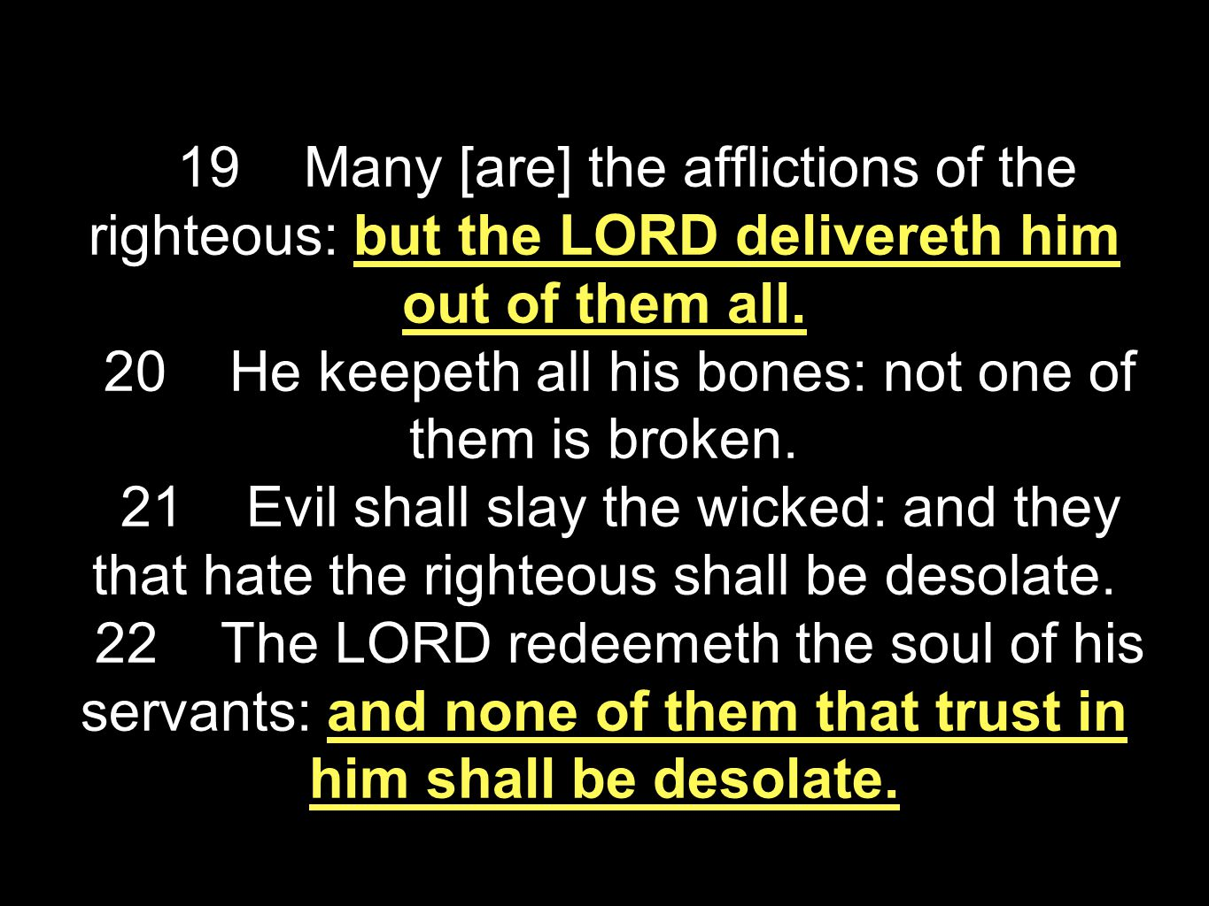 19 Many [are] the afflictions of the righteous: but the LORD delivereth him out of them all.