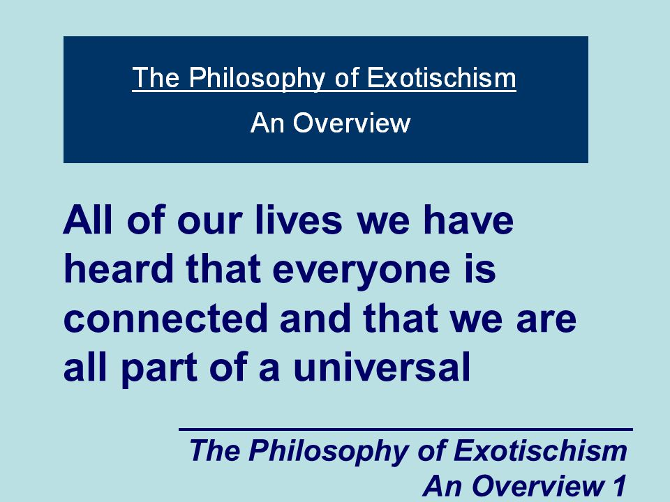 The Philosophy of Exotischism An Overview 82 we are starting to once again believe in spiritual forces is that we realize from our experience dealing with other people (and from our strong emotions towards other people) that our spiritual links (both positive and negative)
