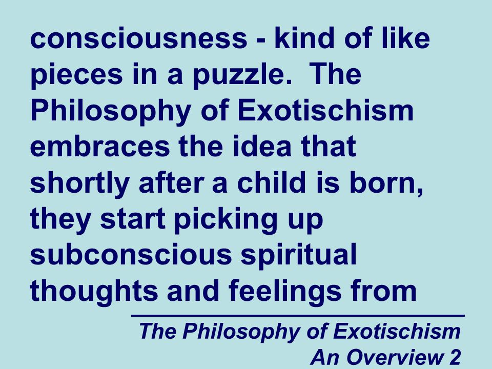 The Philosophy of Exotischism An Overview 83 with other people have had a large influence on our lives and will continue to have a large influence on our lives in the future.