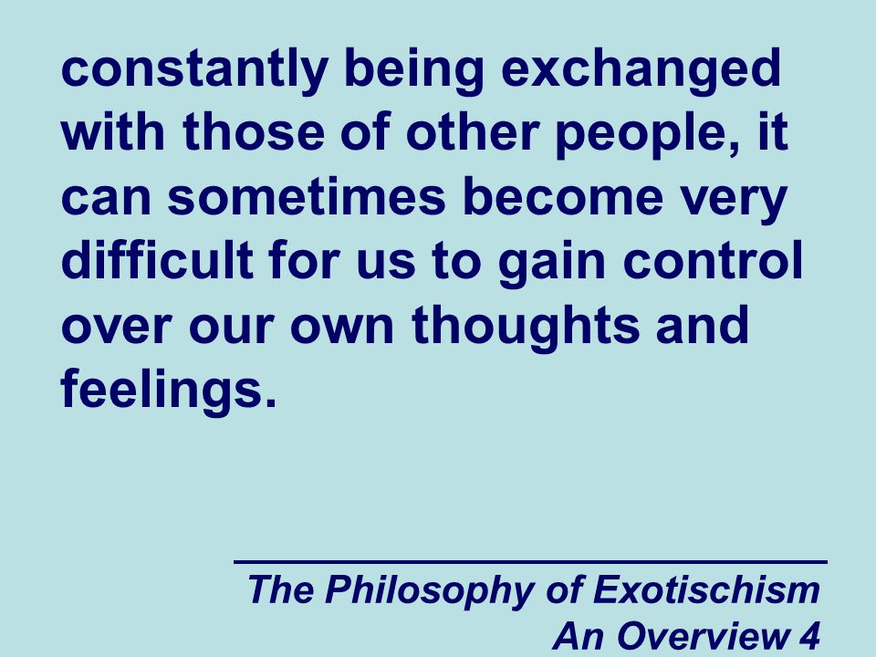The Philosophy of Exotischism An Overview 75 smoother if we can learn to understand more about the dynamics of the old fashioned practice of using other people as spiritual slaves.