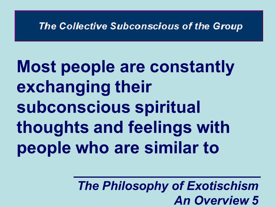 The Philosophy of Exotischism An Overview 6 themselves (the people who act as their conscience).