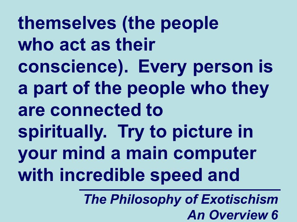 The Philosophy of Exotischism An Overview 47 You may have noticed that spiritually and psychologically vulnerable people often seem to be too nice and often seem to be afraid to do anything that might get them in trouble.