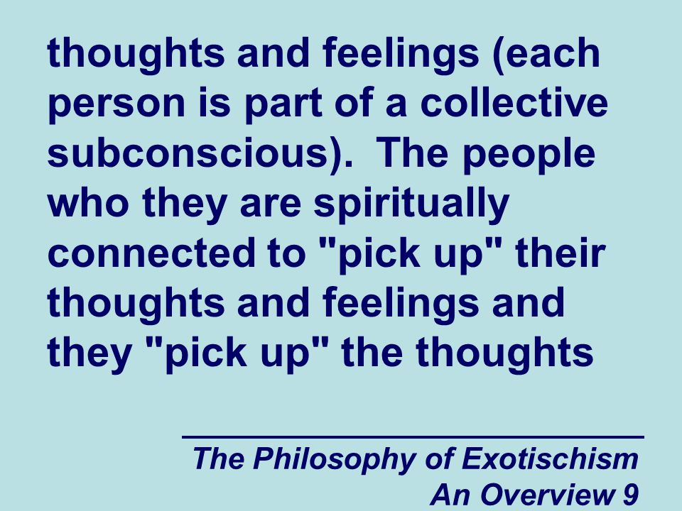 The Philosophy of Exotischism An Overview 20 realized the manner in which they were hurting other people, they would want to stop doing it.
