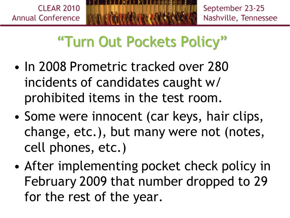 Turn Out Pockets Policy In 2008 Prometric tracked over 280 incidents of candidates caught w/ prohibited items in the test room.