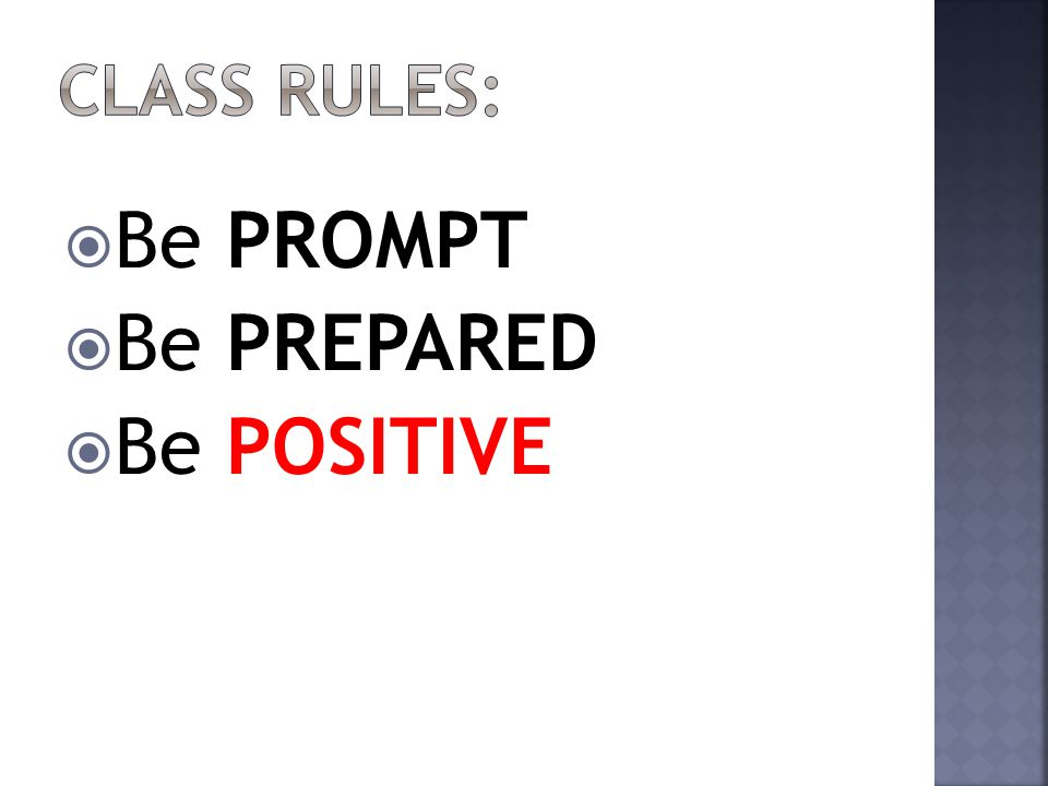 Be PROMPT  Be PREPARED  Be POSITIVE